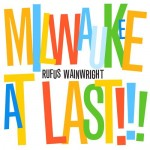 RufusWainwright_MilwaukeeAtLast
