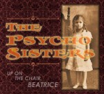 PsychoSisters_UpOnTheChairBeatrice