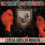 HollyGolightlyAndTheBrokeoffs_CouldaShouldaWoulda