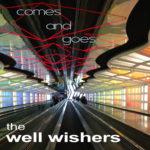 WellWishers_ComesAndGoes